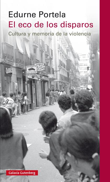 EL ECO DE LOS DISPAROS- EBOOK. CULTURA Y MEMORIA DE LA VIOLENCIA