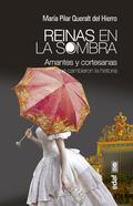 REINAS EN LA SOMBRA. AMANTES Y CORTESANAS QUE CAMBIARON LA HISTORIA