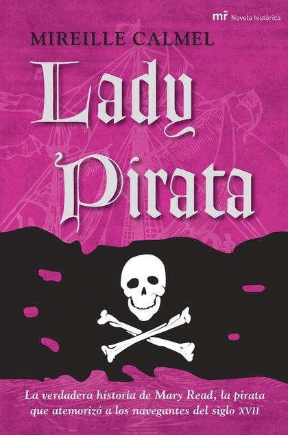 LADY PIRATA: LA VERDADERA HISTORIA DE MARY READ, LA PIRATA QUE ATEMORIZÓ A LOS NAVEGANTES DEL S