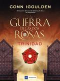 LA GUERRA DE LAS DOS ROSAS. TRINIDAD.2
