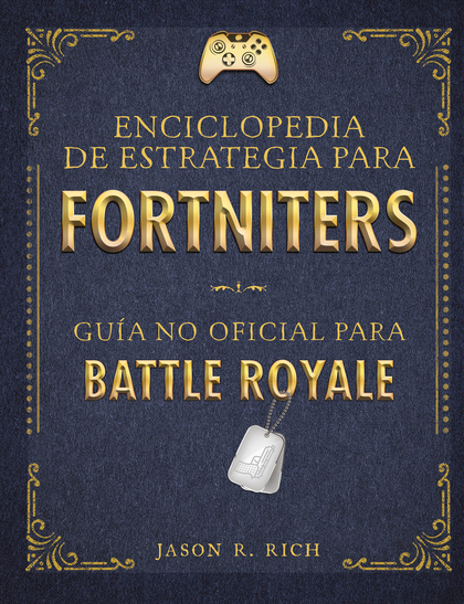 UNA ENCICLOPEDIA DE ESTRATEGIA PARA FORTNITERS. GUÍA NO OFICIAL PARA BATTLE ROYALE