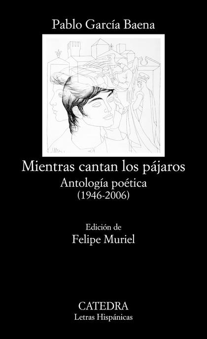 MIENTRAS CANTAN LOS PÁJAROS. ANTOLOGÍA POÉTICA (1946-2006)