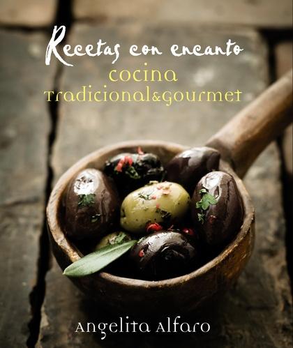 RECETAS CON ENCANTO : COCINA TRADICIONAL & GOURMET