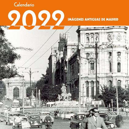 CALENDARIO 2022 IMÁGENES ANTIGUAS DE MADRID.