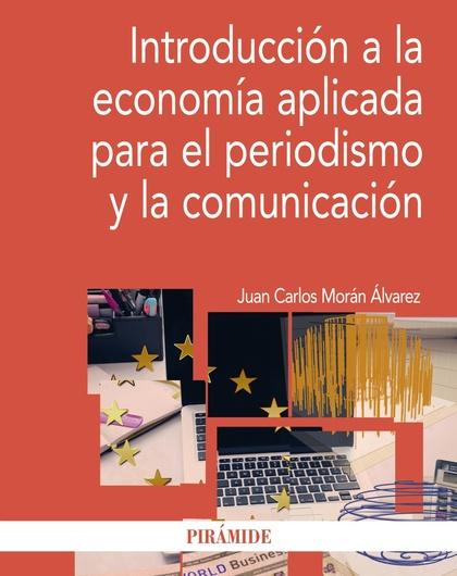 INTRODUCCIÓN A LA ECONOMÍA APLICADA PARA EL PERIODISMO Y LA COMUNICACIÓN.