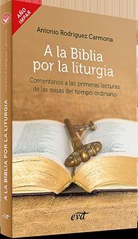 A LA BIBLIA POR LA LITURGIA. COMENTARIOS A LAS PRIMERAS LECTURAS DE LAS MISAS DEL TIEMPO ORDINA
