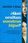 ¿QUÉ OCULTAN NUESTROS HIJOS? : EL INFORME QUE NOS CUENTA LOS SECRETOS DE LOS ADOLESCENTES Y LO