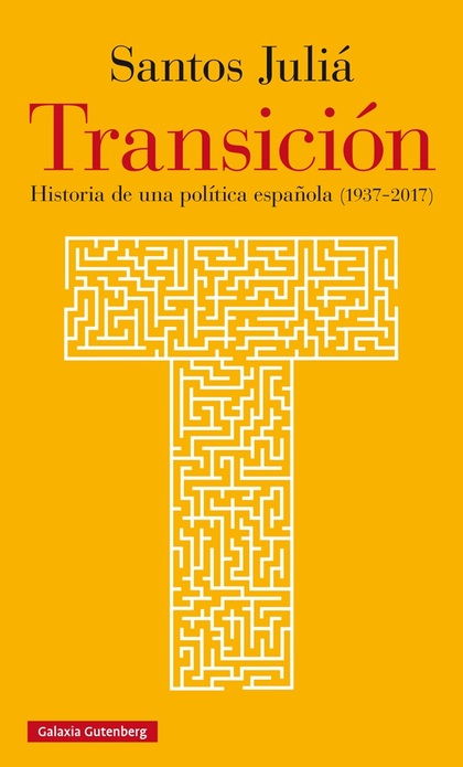 TRANSICIÓN. HISTORIA DE UNA POLÍTICA ESPAÑOLA (1937-2017)