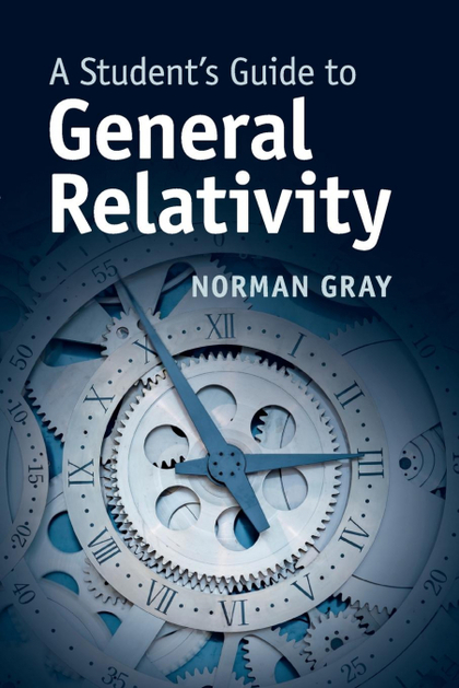 A STUDENTS GUIDE TO GENERAL RELATIVITY