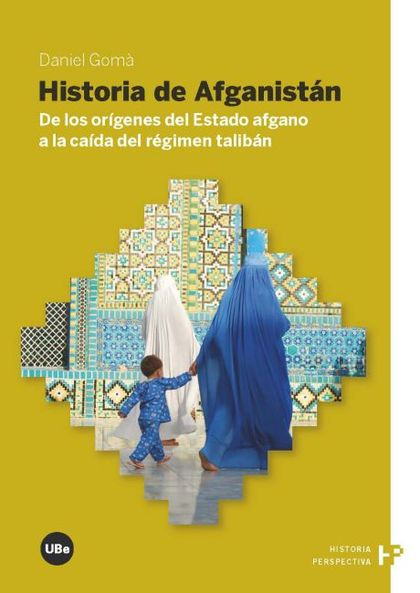 HISTORIA DE AFGANISTÁN : DE LOS ORÍGENES DEL ESTADO AFGANO A LA CAÍDA DEL RÉGIMEN TALIBÁN