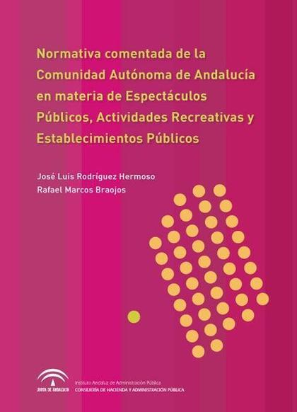 NORMATIVA COMENTADA DE LA COMUNIDAD AUTÓNOMA DE ANDALUCÍA EN MATERIA DE ESPECTÁCULOS PÚBLICOS,