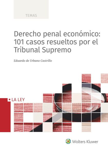 DERECHO PENAL ECONÓMICO: 101 CASOS RESUELTOS POR EL TRIBUNAL SUPREMO.