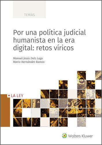 POR UNA POLÍTICA JUDICIAL HUMANISTA EN LA ERA DIGITAL: RETOS VÍRICOS (POD)