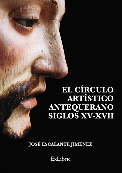 EL CÍRCULO ARTÍSTICO ANTEQUERANO. SIGLOS XV-XVII.