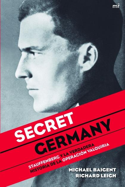 SECRET GERMANY : STAUFFENBERG Y LA VERDADERA HISTORIA DE LA OPERACIÓN VALQUIRIA