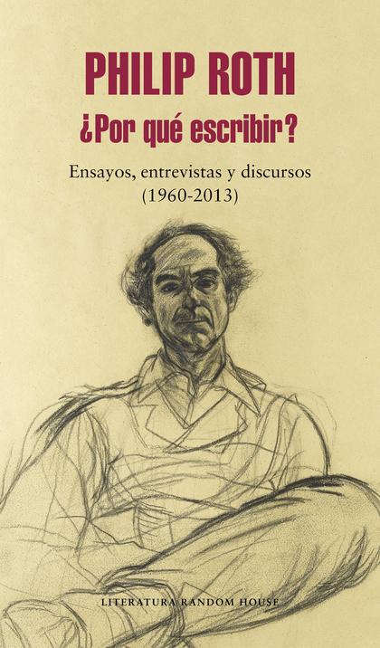 ¿POR QUÉ ESCRIBIR?. ENSAYOS, ENTREVISTAS Y DISCURSOS (1960-2013)
