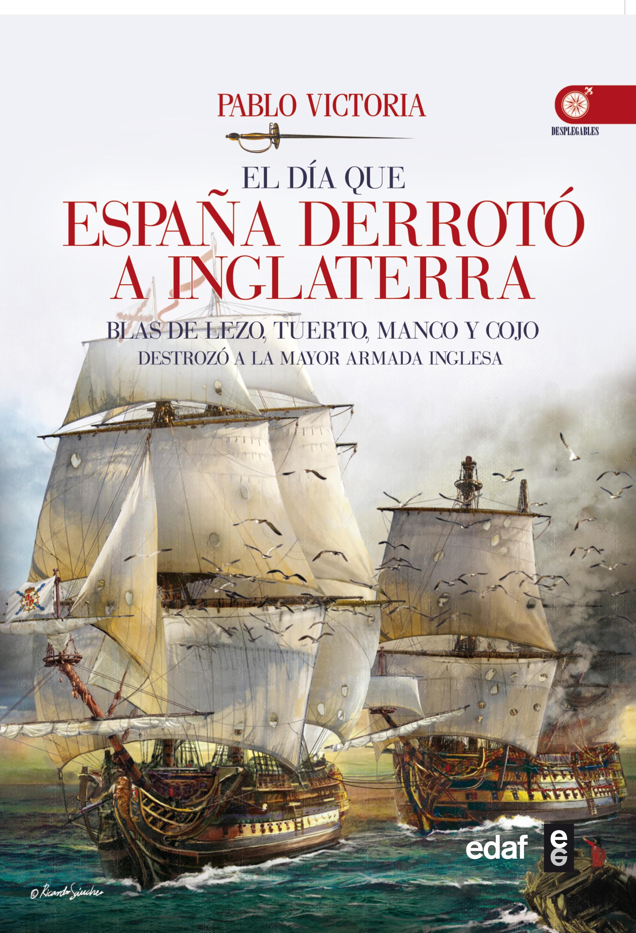 EL DÍA QUE ESPAÑA DERROTÓ A INGLATERRA. BLAS DE LEZO, TUERTO, MANCO Y COJO DESTROZÓ LA MAYOR AR