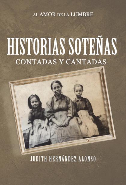 HISTORIAS SOTEÑAS CONTADAS Y CANTADAS AL AMOR DE LA LUMBRE.