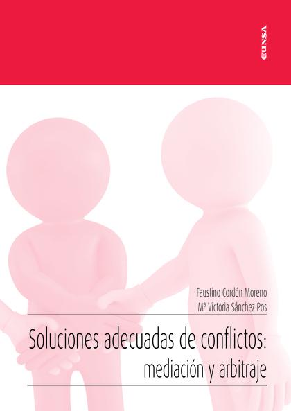SOLUCIONES ADECUADAS DE CONFLICTOS: MEDIACIÓN Y ARBITRAJE.