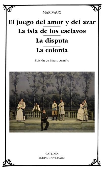 EL JUEGO DEL AMOR Y DEL AZAR; LA ISLA DE LOS ESCLAVOS; LA DISPUTA; LA COLONIA.