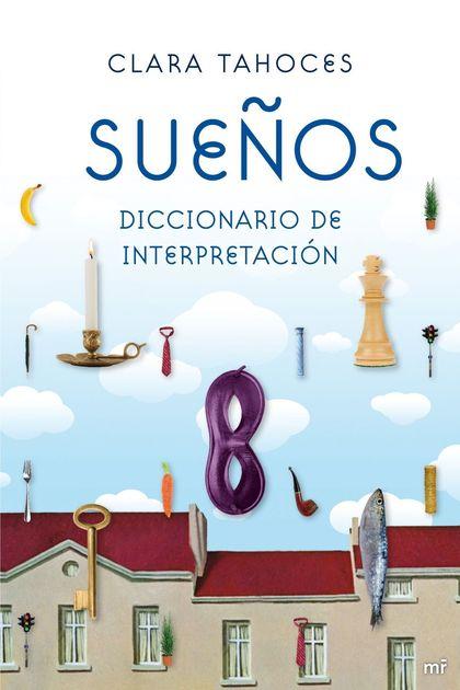 SUEÑOS. DICCIONARIO DE INTERPRETACIÓN. DICCIONARIO DE INTERPRETACION