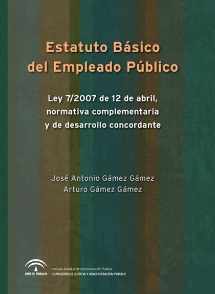ESTATUTO BÁSICO DEL EMPLEADO PÚBLICO : LEY 7-2007, DE 12 DE ABRIL, Y NORMAS COMPLEMENTARIAS Y D