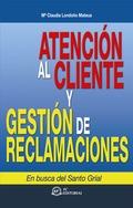 ATENCIÓN AL CLIENTE Y GESTIÓN DE RECLAMACIONES : EN BUSCA DEL SANTO GRIAL