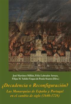¿DECADENCIA O RECONFIGURACIÓN? LAS MONARQUÍAS DE ESPAÑA Y PORTUGAL EN EL CAMBIO. (1640-1724)