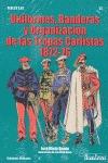 UNIFORMES BANDERAS T ORGANIZACION TROPAS CARLISTAS. ...1872-76