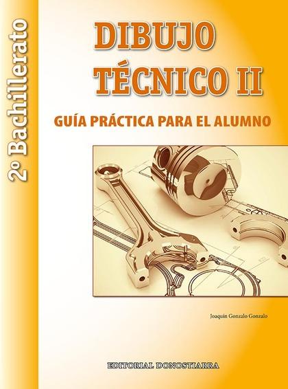 DIBUJO TÉCNICO II: 2º BACHILLERATO. GUÍA PRÁCTICA PARA EL ALUMNO..