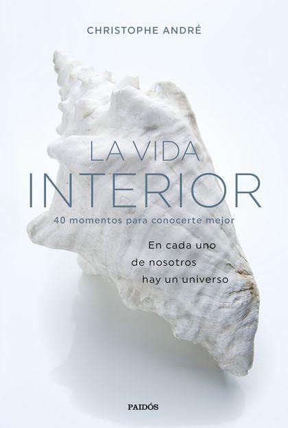 LA VIDA INTERIOR. 40 MOMENTOS PARA CONOCERTE MEJOR