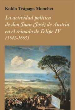 LA ACTIVIDAD POLÍTICA DE DON JUAN [JOSÉ] DE AUSTRIA EN EL REINADO DE FELIPE IV (.