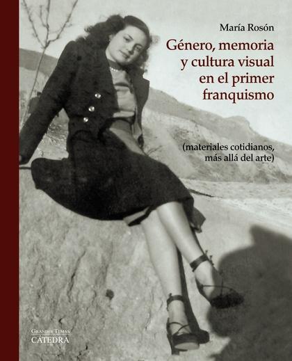 GÉNERO, MEMORIA Y CULTURA VISUAL EN EL PRIMER FRANQUISMO. (MATERIALES COTIDIANOS, MÁS ALLÁ DEL