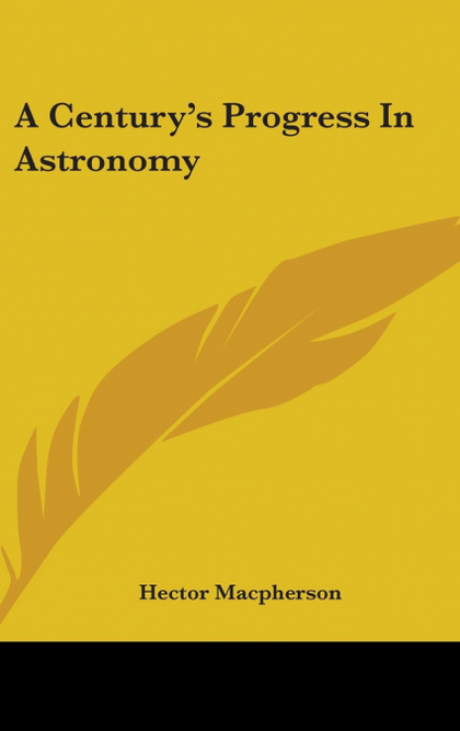 A CENTURY´S PROGRESS IN ASTRONOMY