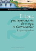 EL AGUA PARA LA PRODUCCIÓN DE ENERGÍA EN CENTROAMÉRICA. RÉGIMEN JURÍDICO.
