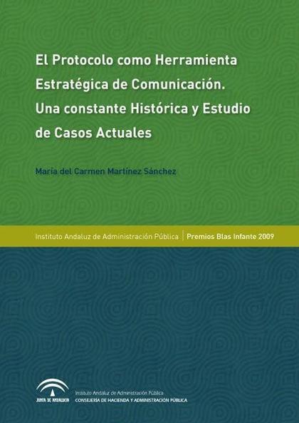 EL PROTOCOLO COMO HERRAMIENTA ESTRATÉGICA DE COMUNICACIÓN : UNA CONSTANTE HISTÓRICA Y ESTUDIOS