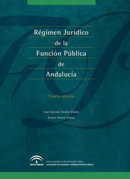 RÉGIMEN JURÍDICO DE LA FUNCIÓN PÚBLICA DE ANDALUCÍA : ADMINISTRACIÓN GENERAL Y DE JUSTICIA