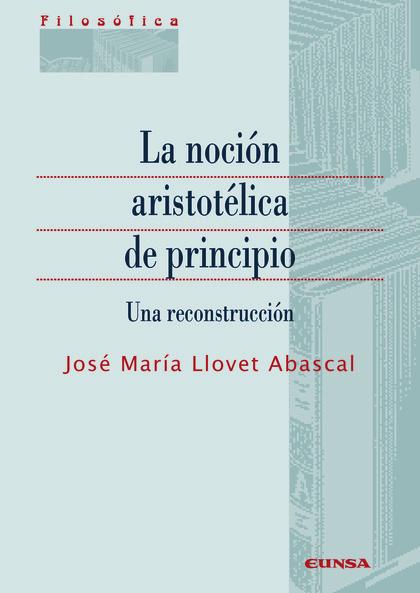 LA NOCIÓN ARISTOTÉLICA DE PRINCIPIO                                             UNA RECONSTRUCC