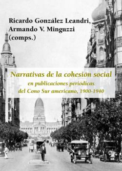 NARRATIVAS DE LA COHESIÓN SOCIAL EN PUBLICACIONES PERIÓDICAS DEL CONO SUR AMERIC.