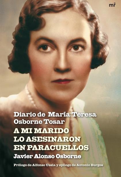 A MI MARIDO LO ASESINARON EN PARACUELLOS. DIARIO DE MARIA TERERSA OSBORNE TOSAR