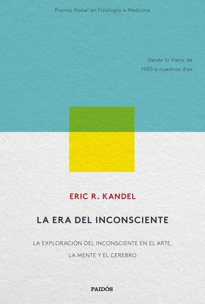 LA ERA DEL INCONSCIENTE. LA EXPLORACIÓN DEL INCONSCIENTE EN EL ARTE, LA MENTE Y EL CEREBRO