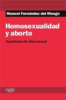 HOMOSEXUALIDAD Y ABORTO : CUESTIONES DE ÉTICA SEXUAL