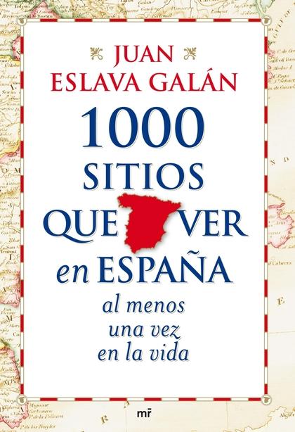 1000 SITIOS QUE VER EN ESPAÑA AL MENOS UNA VEZ EN LA VIDA. AL MENOS UNA VEZ EN LA VIDA