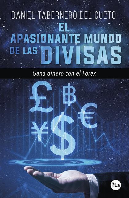 EL APASIONANTE MUNDO DE LAS DIVISAS. GANA DINERO CON EL FOREX