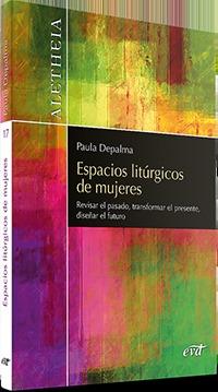 ESPACIOS LITÚRGICOS DE MUJERES. REVISAR EL PASADO, TRANSFORMAR EL PRESENTE, DISEÑAR EL FUTURO