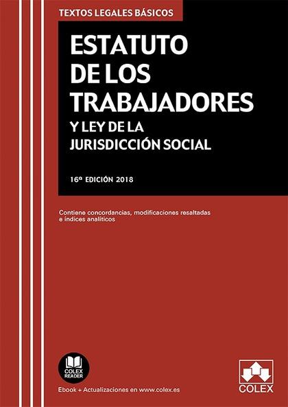 ESTATUTO DE LOS TRABAJADORES Y LEY DE LA JURISDICCIÓN SOCIAL. CONTIENE CONCORDANCIAS, MODIFICAC