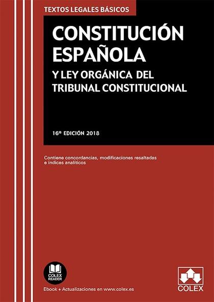 CONSTITUCIÓN ESPAÑOLA Y LEY ORGÁNICA DEL TRIBUNAL CONSTITUCIONAL. CONTIENE CONCORDANCIAS, MODIF
