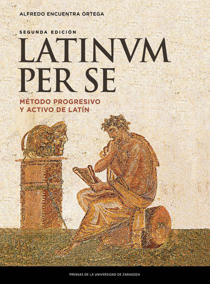 LATINUM PER SE. MÉTODO PROGRESIVO Y ACTIVO DE LATÍN (2ª ED.).