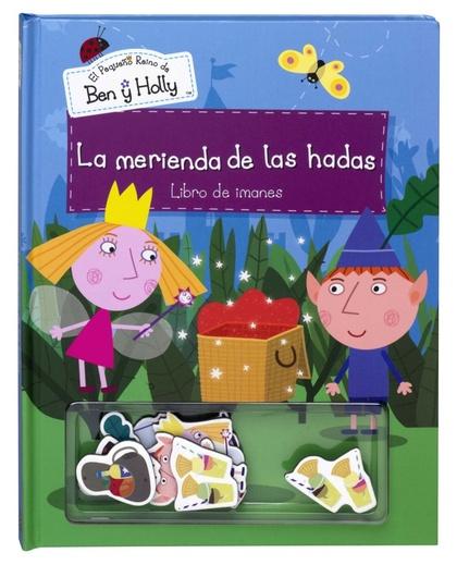 LA MERIENDA DE LAS HADAS (EL PEQUEÑO REINO DE BEN Y HOLLY). LIBRO DE IMANES