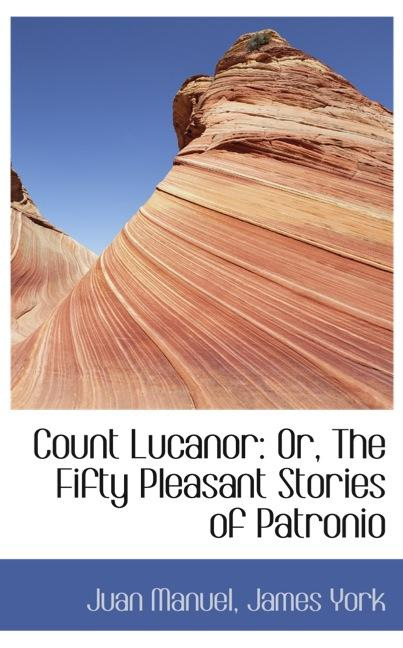 Count Lucanor: Or, The Fifty Pleasant Stories of Patronio
